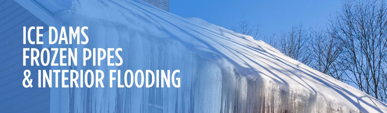 Ice Dams Frozen Pipes & Interior Flooding